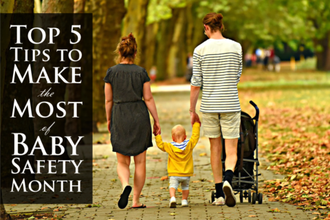 Top 5 Tips to Make the Most of Baby Safety Month