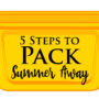 5 Steps to Pack Summer Away