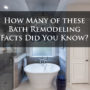 How Many of These Bathroom Remodeling Facts Do You Know?