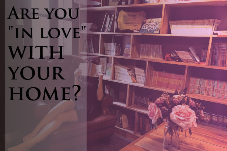 "Are you ""in love"" (with your home) or have you settled?"