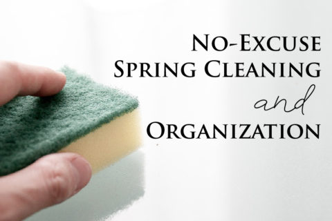 No-Excuse Spring Cleaning and Organization