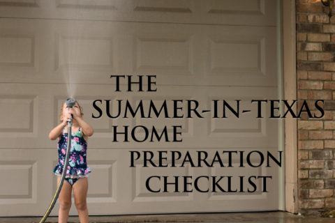 The Summer-In-Texas Home Preparation Checklist