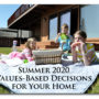 Summer 2020 Values-Based Decisions for Your Home