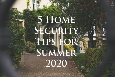 5 Home Security Tips for Summer 2020