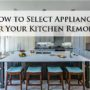 How to Select Appliances for Your Kitchen Remodel