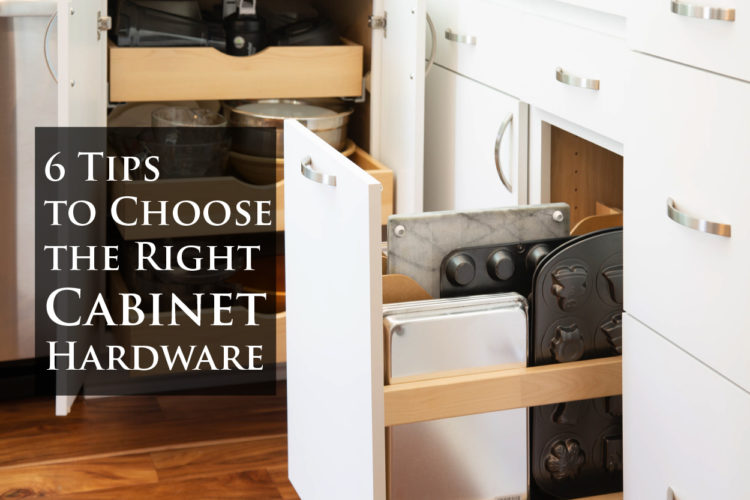 6 Tips to Choose the Right Cabinet Hardware