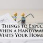 8 Things to Expect When a Handyman Visits Your Home