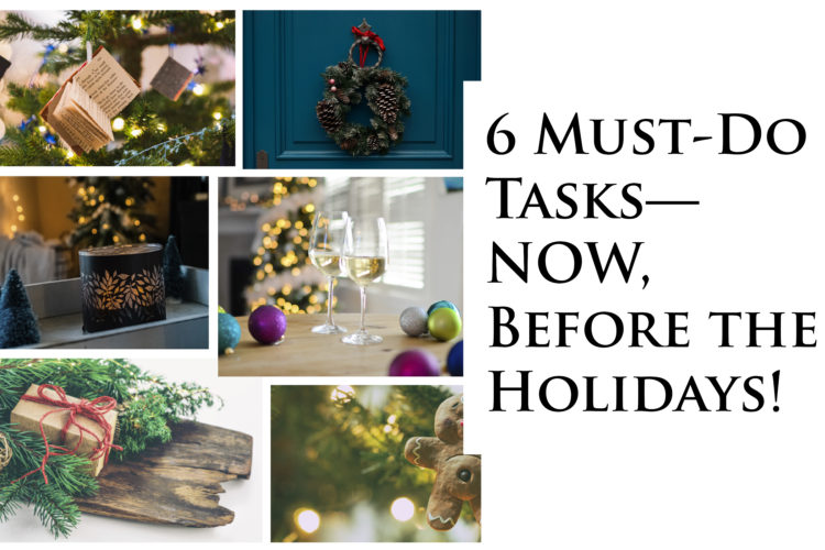 6 Must-Do Tasks—NOW Before the Holidays