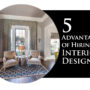 5 Advantages of Hiring an Interior Designer