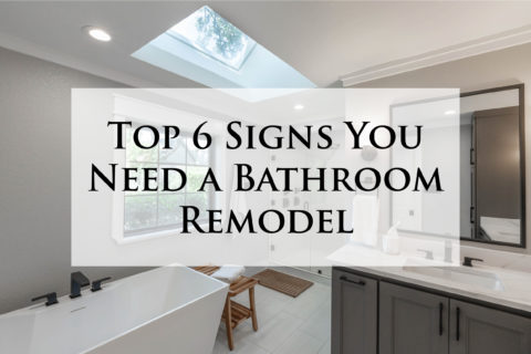 Top 6 Signs You Need a Bathroom Remodel