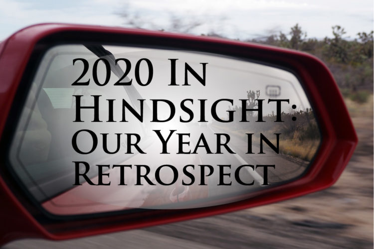2020 Hindsight: Our Year in Retrospect