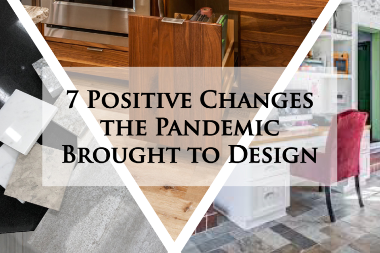 7 Positive Changes the Pandemic Brought to Design