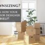 Downsizing your home? Here's what your interior designer can do!