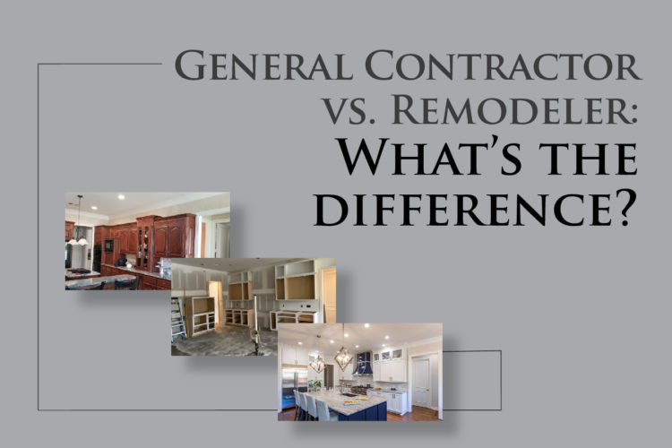 General Contractor vs. Remodeler: What's the difference?