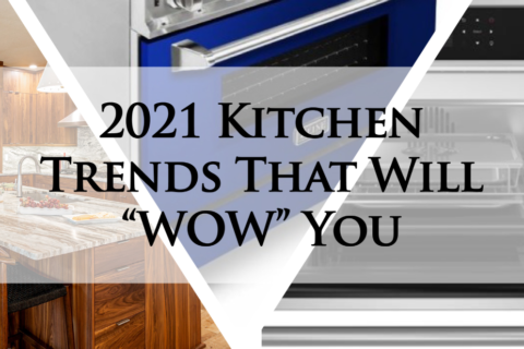 """2021 Kitchen Trends That Might """"WOW"""" You"""