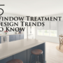 5 Window Treatment Design Trends to Know