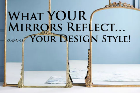 What YOUR Mirrors Reflect…About Your Design Style