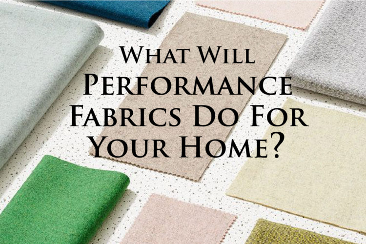 What Will Performance Fabrics Do for Your Home?