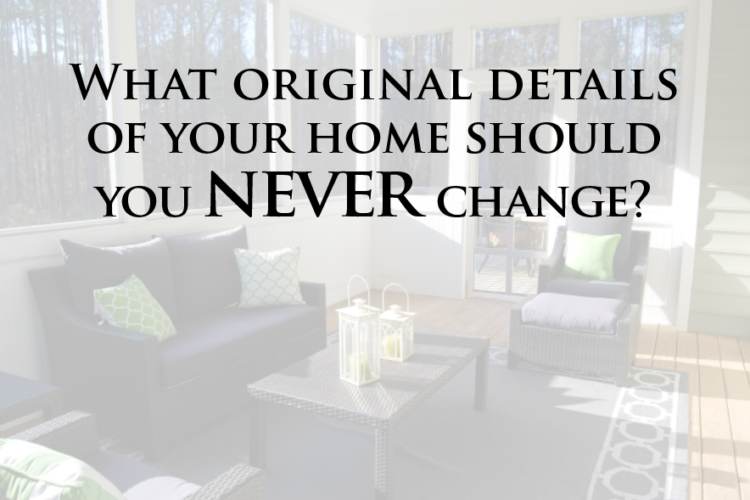 What Original Details of Your Home Should You Never Change?