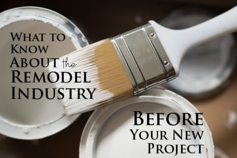 What to Know About the Remodel Industry Before Your New Project