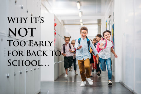Why It's NOT Too Early for Back to School…