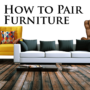 How to Pair Furniture