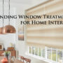 Trending Window Treatments for Home Interiors
