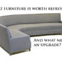What furniture is worth refreshing? And what needs an upgrade?